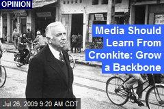 Media Should Learn From Cronkite: Grow a Backbone