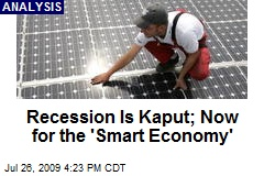Recession Is Kaput; Now for the 'Smart Economy'