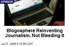 Blogosphere Reinventing Journalism, Not Bleeding It