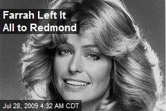 Farrah Left It All to Redmond
