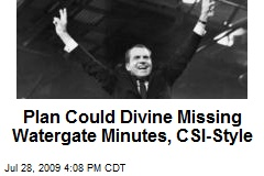 Plan Could Divine Missing Watergate Minutes, CSI-Style
