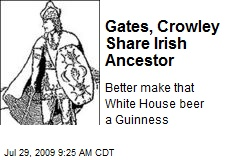 Gates, Crowley Share Irish Ancestor