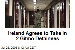 Ireland Agrees to Take in 2 Gitmo Detainees