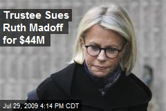 Trustee Sues Ruth Madoff for $44M