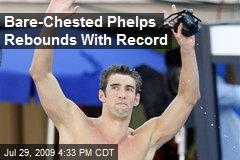 Bare-Chested Phelps Rebounds With Record