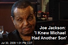 Joe Jackson: 'I Knew Michael Had Another Son'