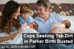 Cops Seeking Tab Dirt in Parker Birth Busted