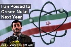 Iran Poised to Create Nuke Next Year