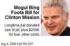 Mogul Bing Foots Bill for Clinton Mission