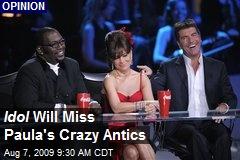 Idol Will Miss Paula's Crazy Antics