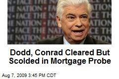 Dodd, Conrad Cleared But Scolded in Mortgage Probe