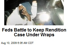 Feds Battle to Keep Rendition Case Under Wraps