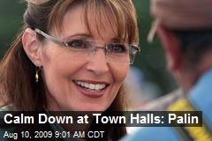 Calm Down at Town Halls: Palin