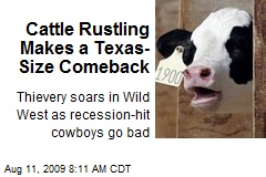Cattle Rustling Makes a Texas- Size Comeback