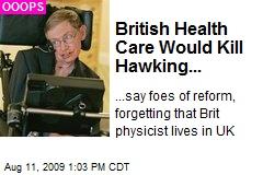 British Health Care Would Kill Hawking...