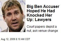 Big Ben Accuser Hoped He Had Knocked Her Up: Lawyers