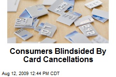 Consumers Blindsided By Card Cancellations