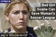 Bad Girl Goalie Can Save Woman's Soccer League