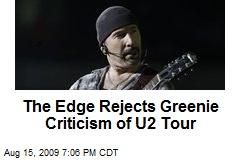 The Edge Rejects Greenie Criticism of U2 Tour