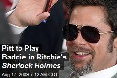 Pitt to Play Baddie in Ritchie's Sherlock Holmes