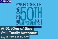 At 50, Kind of Blue Still Totally Awesome