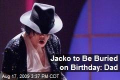Jacko to Be Buried on Birthday: Dad