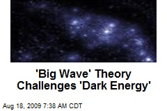 'Big Wave' Theory Challenges 'Dark Energy'