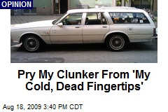 Pry My Clunker From 'My Cold, Dead Fingertips'