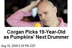 Corgan Picks 19-Year-Old as Pumpkins' Next Drummer