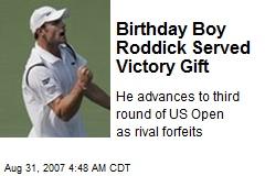 Birthday Boy Roddick Served Victory Gift