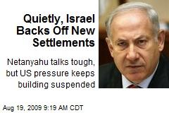 Quietly, Israel Backs Off New Settlements