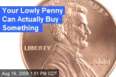 Your Lowly Penny Can Actually Buy Something