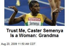 Trust Me, Caster Semenya Is a Woman: Grandma