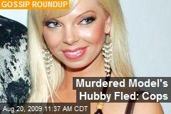 Murdered Model's Hubby Fled: Cops