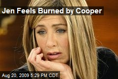 Jen Feels Burned by Cooper