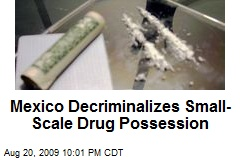 Mexico Decriminalizes Small-Scale Drug Possession