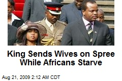 King Sends Wives on Spree While Africans Starve