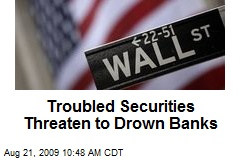 Troubled Securities Threaten to Drown Banks