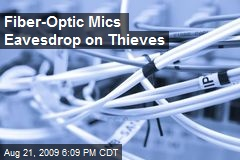 Fiber-Optic Mics Eavesdrop on Thieves