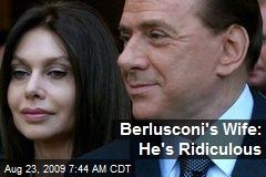 Berlusconi's Wife: He's Ridiculous