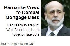 Bernanke Vows to Combat Mortgage Mess