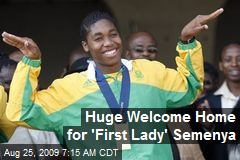 Huge Welcome Home for 'First Lady' Semenya