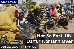 Not So Fast, UN: Darfur War Isn't Over