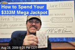 How to Spend Your $333M Mega Jackpot