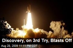 Discovery, on 3rd Try, Blasts Off