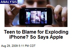 Teen to Blame for Exploding iPhone? So Says Apple