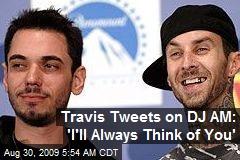 Travis Tweets on DJ AM: 'I'll Always Think of You'
