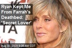 Ryan Kept Me From Farrah's Deathbed: 'Secret Lover'