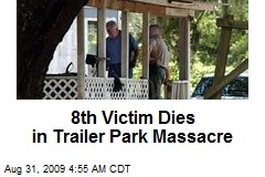 8th Victim Dies in Trailer Park Massacre
