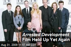 Arrested Development Film Held Up Yet Again
